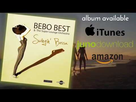 Swingin' Bossa   Bebo Best & The Super Lounge Orchestra Mp3