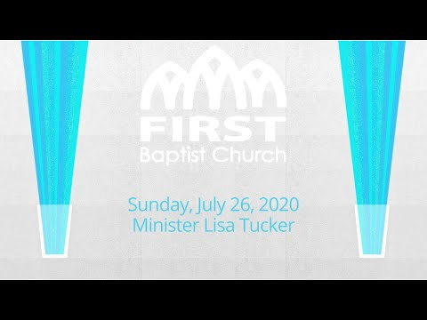 First Baptist Church, Sunday, July 26, 2020, Minister Lisa Tucker John 4 v 1 to 30 with Intro Music