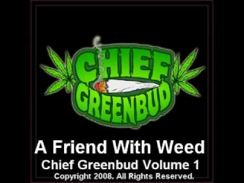 A Friend With Weed Is A Friend Indeed  Chief Greenbud 420