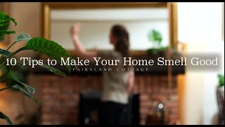 10 Tips to Make Your Home Smell Good - Natural & Low Waste
