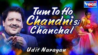 Tum Tu Ho Chandni Si Chanchal   Udit Narayan Hits   Love Songs