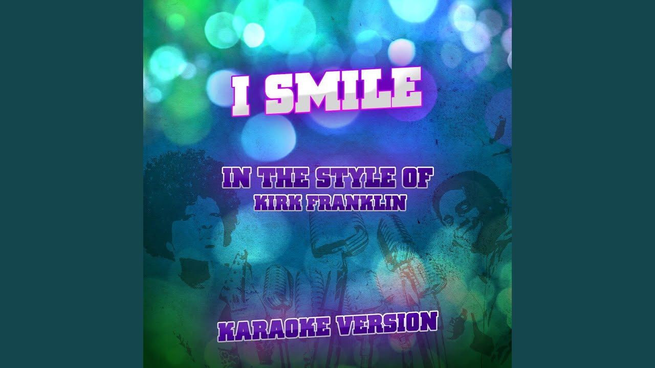 I Smile (In the Style of Kirk Franklin) (Karaoke Version)