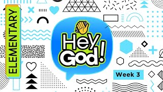 HEY GOD Elementary Week 3