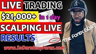 (LIVE TRADING) $21,000 IN 1 Day Scalping - So Darn Easy Forex™