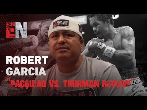 Robert Garcia Review Of Manny Pacquiao vs Keith Thurman - Talks Mayweather Rematch