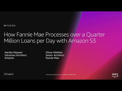 AWS re:Invent 2018: Fannie Mae Processes over a Quarter Million Loans per Day w/ Amazon S3 (WPS305)