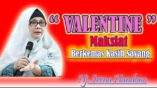 "INSPIRING ISLAM "" Hj IRENA HANDONO "" Valentine ( Maksiat Berkemas Kasih Sayang )"