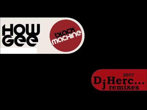 Black Machine  How Gee  Dj Herc remixes