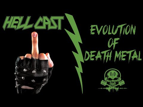 Evolution Of Death Metal [Podcast] HELLCAST Episode #79