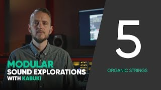 Modular Sound Explorations w. Kabuki – Ep. 5/6 – Organic Strings