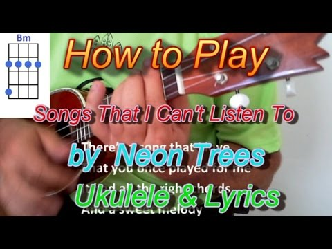 How To Play Songs I Cant Listen To By Neon Trees Ukulele Guitar