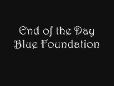 End of the Day - Blue Foundation