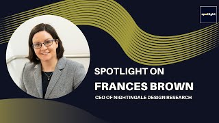 Spotlight on Frances Brown - CEO of Nightingale Design Research