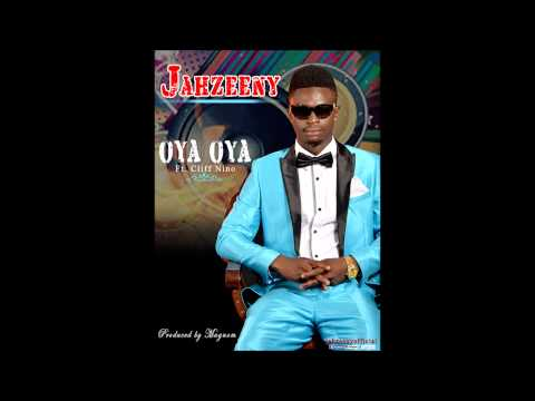 Jahzeeny Oya Oya ft Cliff Nino (Prod by Magnom)