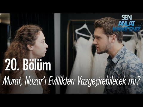 Murat, Nazar'ı evlilikten vazgeçirebilecek mi? - Sen Anlat Karadeniz 20. Bölüm