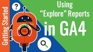 """[GA4] Using """"Explore"""" Reports in Google Analytics 4"""