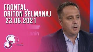 FRONTAL, Driton Selmanaj - 23.06.2021
