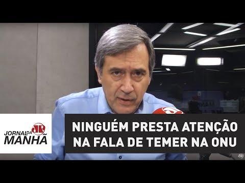 Ninguém presta atenção na fala de Temer na ONU | Marco Antonio Villa