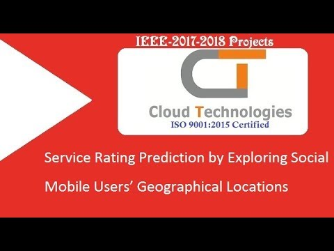 Service Rating Prediction by Exploring Social Mobile Users' Geographical Locations| IEEE Projects