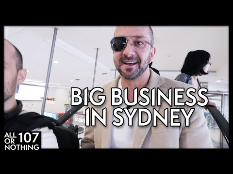 DOING BIG BUSINESS IN SYDNEY | #AllOrNothing Episode 107