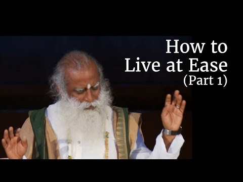 How to Live at Ease (Part 1) | Sadhguru