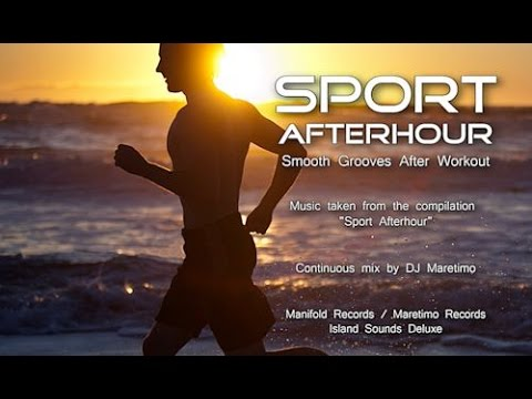DJ Maretimo - Sport Afterhour (Full Album) continuous mix, HD, 2+ Hours, Smooth After Workout