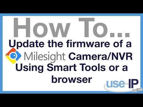 How To    Ep 6 - Update the Firmware of a Milesight Camera/NVR using