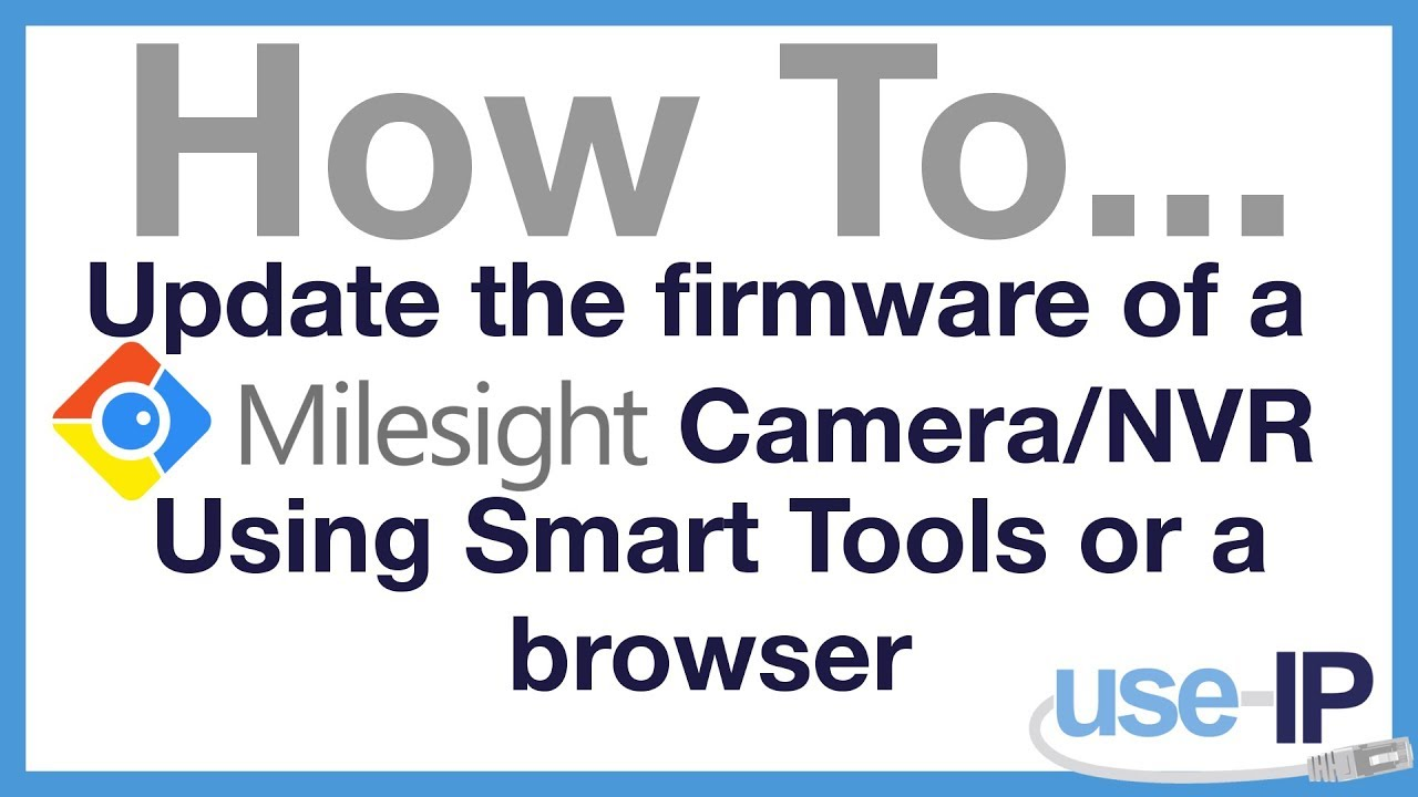 How To    Ep 6 - Update the Firmware of a Milesight Camera/NVR using Smart  Tools or a Browser