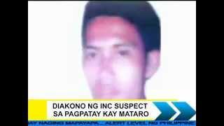 Diakono ng INC suspect sa pagpatay kay Mataro