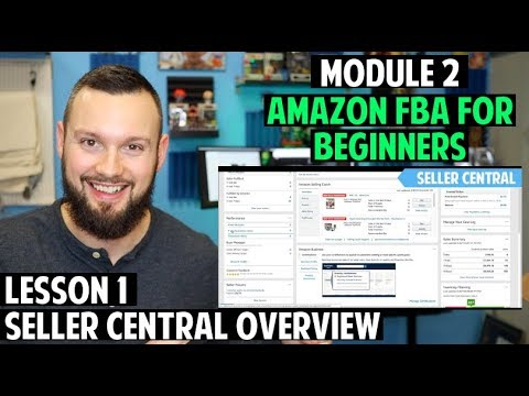 Amazon FBA Course for Beginners | Module 2: Lesson 1 - Seller Central Overview!