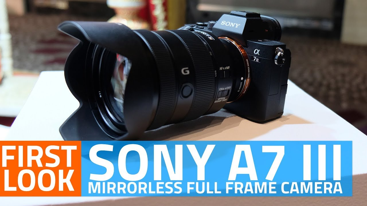 Sony A7 III Mirrorless Full Frame Camera First Look | Price, Specs ...
