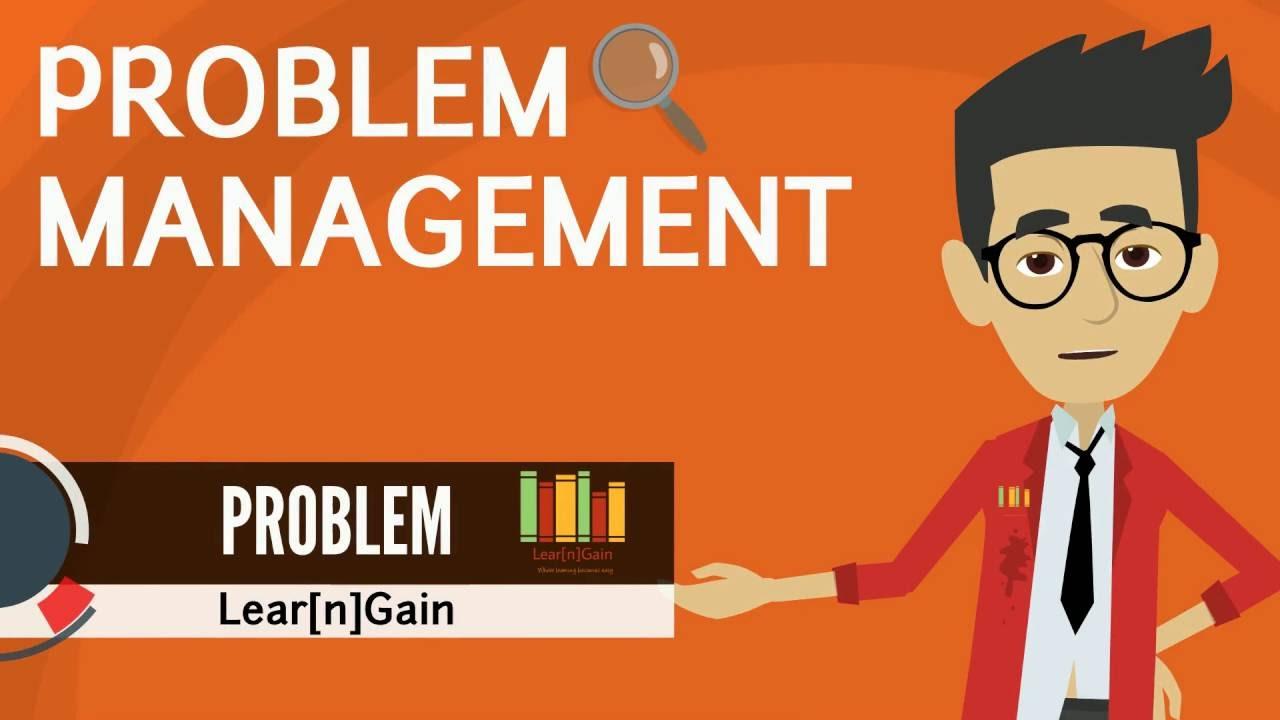 Problem Management: PROBLEM MANAGEMENT - Learn And Gain