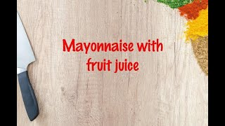 How to cook - Mayonnaise with fruit juice