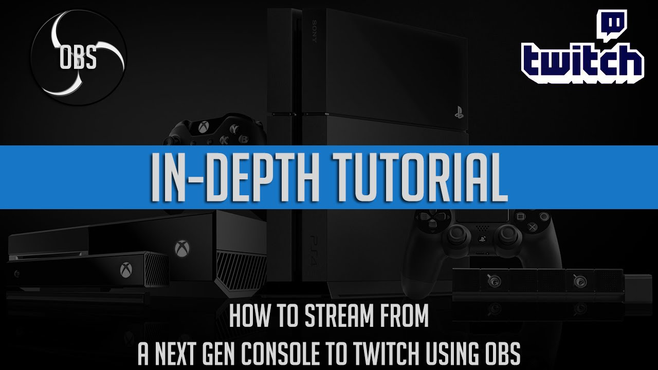 How To Stream To Twitch: How To Stream To Twitch.tv Using An Xbox One / PS4 With