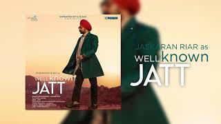Well Known Jatt  Jaskaran Riar  Gurlez Akhtar Official Song Latest Punjabi Songs 2018