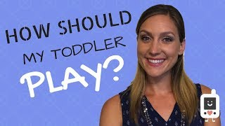 How Should My Toddler Play? Typical Play Skills Development
