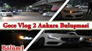 Gece Vlog 2| Ankara Buluşma| Mercedes C200,Scirocco,Rapid,Kadjar İnceleme|ÇA-TA-PA-TA