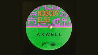 Axwell - Nobody Else (Extended Mix)