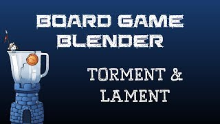 Board Game Blender - Torment and Lament