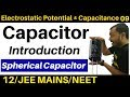 Electrostatic Potential  And Capacitance 09 : CAPACITOR -1: Introduction : Spherical Capacitance JEE