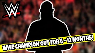 WWE CHAMPION INJURED & OUT FOR 6 - 12 MONTHS!!! WWE News
