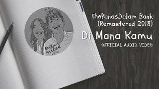 The Panasdalam Bank Remastered 2018 Di Mana Kamu Official Video Audio