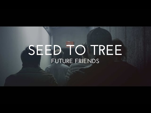 Future Friends - Seed to Tree