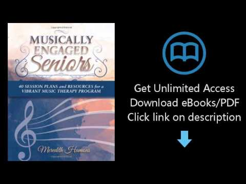 Musically Engaged Seniors: 40 Session Plans and Resources for a Vibrant Music Therapy Program