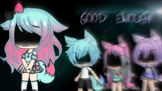 ~• Good Enough •~ GLMV ~•