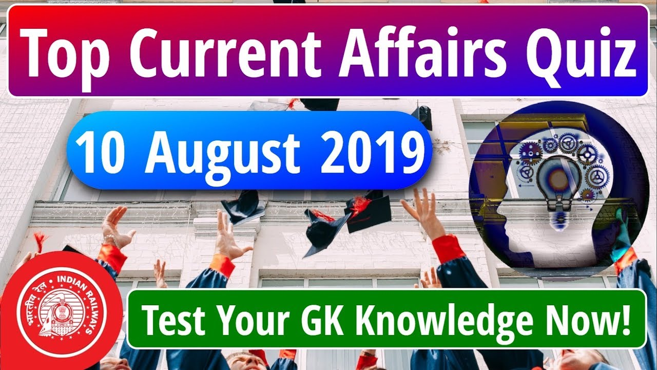 Top Most Important GK & Latest Current Affairs 10 August 2019 For All Exams