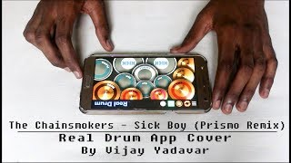 The Chainsmokers Sick Boy Prismo Remix Real Drum App Cover By Vijay Yadavar