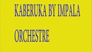 KABERUKA BY IMPALA ORCHESTRE
