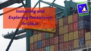 Installing and Exploring Linux Containers - Using LXC and LXD