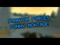 Funny Phantom Forces Montage #1!